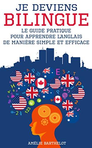 Couverture du livre Je Deviens BILINGUE En Anglais - Le Petit Guide Pratique Pour Apprendre L'anglais De Manière Simple Et Efficace