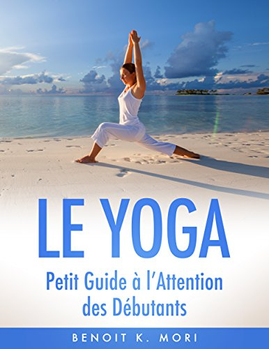 Le Yoga: Petit Guide à l'Attention des Débutants
