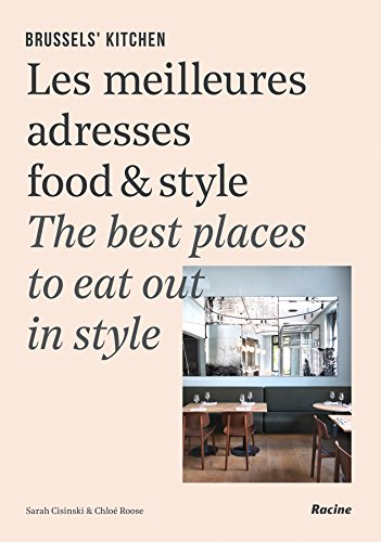 Brussels' Kitchen: The Best Places to Eat Out in Style: Les meilleures adresses food & style / The best places to eat out in style European Food