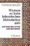 Warum es kein islamisches Mittelalter gab: Das Erbe der Antike und der Orient