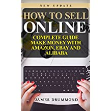How to Sell Online: Complete Guide: Make Money With Amazon, Ebay and Alibaba (English Edition)