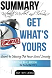 Kotlikoff, Moeller, and Solman's Get What's Yours Summary: The Secrets to Maxing Out Your Social Security Summary Revised and Updated by Ant Hive Media (2016-02-29)