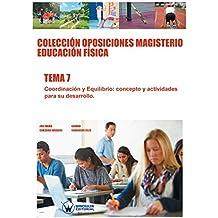 Colección Oposiciones Magisterio Educación Física. Tema 7: Coordinación y equilibrio. Concepto y actividades para su desarrollo