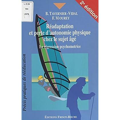 Réadaptation et perte d'autonomie chez le sujet âgé : La Régression psychomotrice (Précis pratiques de rééducation)