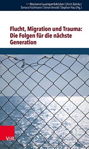 Flucht, Migration Und Trauma: Die Folgen Fur Die Nachste Generation (Schriften Des Sigmund-Freud-Instituts)