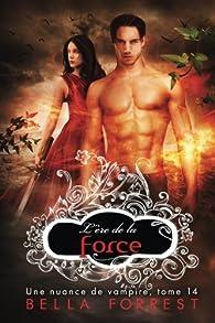 Une nuance de vampire, tome 14 : L'ère de la force par Bella Forrest