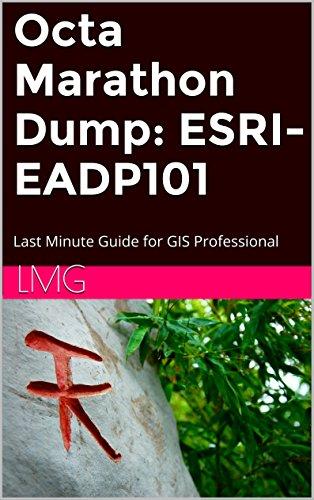 Octa Marathon Dump: ESRI-EADP101: Last Minute Guide for GIS Professional (English Edition) por LMG