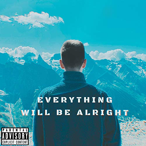 Everything Will Be Alright [Explicit]