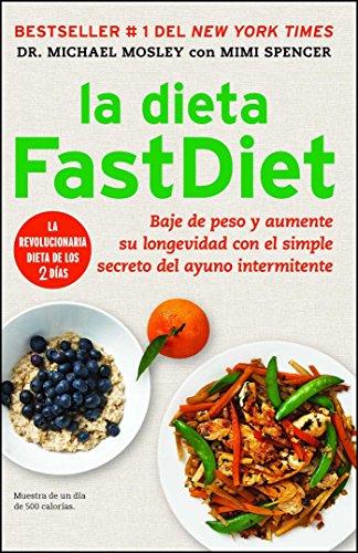 La Dieta Fastdiet: Baje de Peso Y Aumente Su Longevidad Con El Simple Secreto del Ayuno Intermitente (Atria Espanol) por Michael Mosley