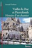 Viollet-le-Duc à Pierrefonds - Histoire d'un chantier