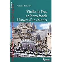 Viollet-le-Duc à Pierrefonds: Histoire d'un chantier