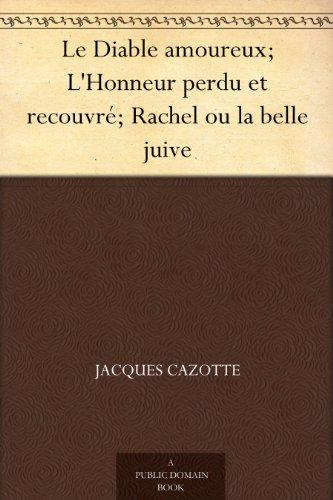 Le Diable amoureux; L'Honneur perdu et recouvr; Rachel ou la belle juive