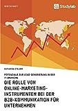 Die Rolle von Online-Marketing-Instrumenten bei der B2B-Kommunikation für Unternehmen: Potenziale zur Lead-Generierung in der IT-Branche