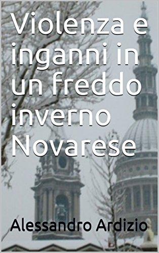 Violenza e inganni in un freddo inverno Novarese (le indagini di Caterina Martelli Vol. 4)