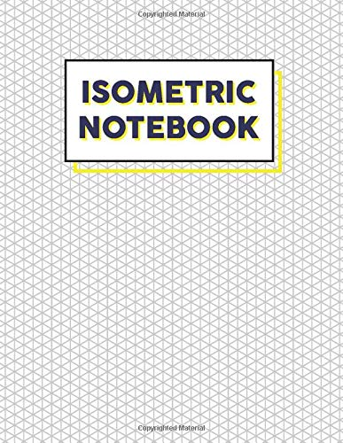 Isometric Notebook: Isometric Graph Paper Notebook 3D Drawing for Student  Engineering Paper Grid of Equilateral Triangles Perfect for architects, Engineering Majors, Mathematicians, and Artists