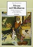 Vivere nel Medioevo. Famiglia, monastero, corte, città e campagna dal VII al XIII secolo