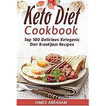 Keto Diet Cookbook: Top 100 Delicious Ketogenic Diet Breakfast Recipes
