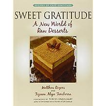 Sweet Gratitude: A New World of Raw Desserts: A New World of Desserts