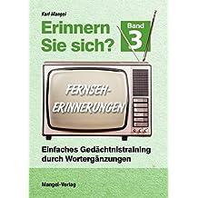 Erinnern Sie sich? Fernseherinnerungen: Einfaches Gedächtnistraining durch Wortergänzungen - Band 3