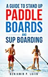 A Guide to Stand Up Paddleboards and SUP Boarding (English Edition)