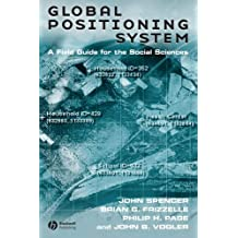 Global Positioning System: A Field Guide for the Social Sciences by John Spencer (2003-08-15)