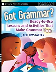 Got Grammar?: Ready-to-Use Lessons and Activities That Make Grammar Fun! (J-B Ed: Ready-to-Use Activities)