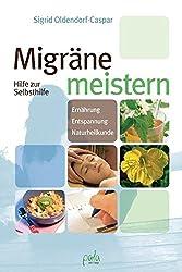 Migräne meistern. Hilfe zur Selbsthilfe: Hilfe zur Selbsthilfe - Ernährung, Entspannung, Naturheilkunde