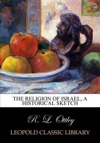 The religion of Israel, a historical sketch por R. L. Ottley