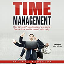 Time Management: How to Stop Procrastination, Overcome Distractions, and Increase Productivity