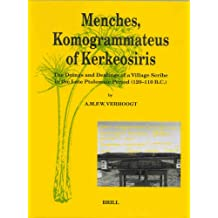 Menches, Komogrammateus of Kerkeosiris: The Doings and Dealings of a Village Scribe in the Late Ptolemaic Period (120-110 B.C.) (Papyrologica Lugduno-Batava)