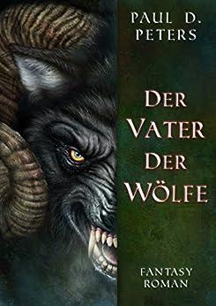 Der Vater der Wölfe: Die Legenden der Wilden Götter - Band 1