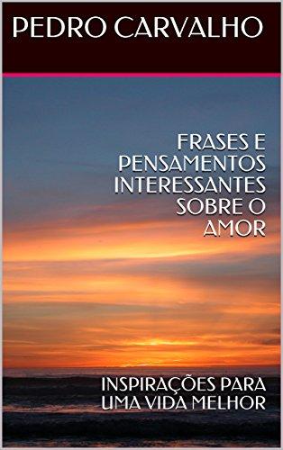 Frases E Pensamentos Interessantes Sobre O Amor Inspirações Para