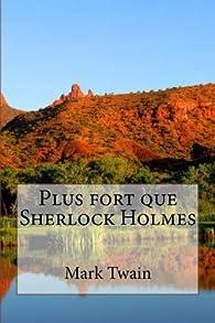 Plus fort que Sherlock Holmes par Mark Twain