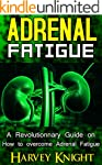 Adrenal Fatigue: A Revolutionary Guid...