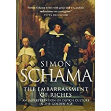 The Embarrassment of Riches: An Interpretation of Dutch Culture in the Golden Age