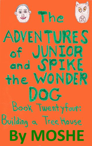 The Adventures of Junior and Spike the Wonder Dog. Book 24: Building a Treehouse (English Edition) (Spike Grill)