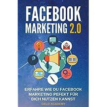 Facebook Marketing 2.0: Erfahre wie Du Facebook perfekt für Dich nutzen kannst. Wie Du damit Geld verdienst, Geld sparst, passives Einkommen aufbaust und finanziell frei wirst. Mehr Kunden.