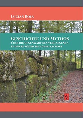 Geschichte und Mythos: Über die Gegenwart des Vergangenen in der rumänischen Gesellschaft (Lucian Boia)