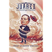 Juárez. La rebelión interminable