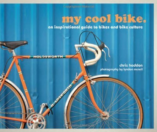 My Cool Bike: An Inspirational Guide to Bikes and Bike Culture by Haddon, Chris (2013) Hardcover
