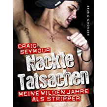 Nackte Tatsachen: Meine wilden Jahre als schwuler Stripper (German Edition)