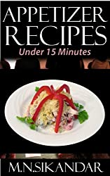 Appetizer Recipes Under 15 Minutes: Top 40 Quick & Easy Appetizer Recipes That Everyone Will Love (English Edition)
