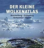 Der kleine Wolkenatlas: Beschreibung - Entstehung - Vorkommen - Regeln - Frank-Ulrich Dentler, Hilger Erdmann, Andreas Kresling, Wolfgang Seifert, Karl-Heinz Bock, Ralf Brauner