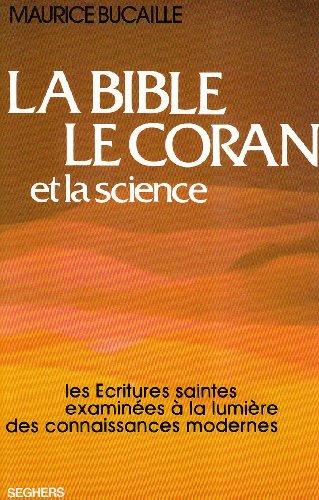 La Bible, le Coran et la science : Les Écritures saintes examinées à la lumière des connaissances modernes par Maurice Bucaille