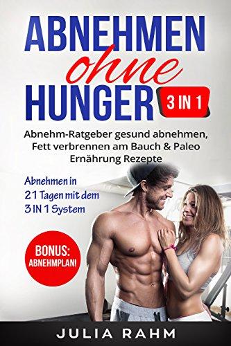 5baf494204 Abnehmen ohne Hunger 3 IN 1: Abnehm-Ratgeber gesund abnehmen, Fett  verbrennen am Bauch & Paleo ...