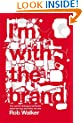 I'm With the Brand: The Secret Dialogue Between What We Buy and Who We Are.