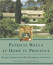 Patricia Wells at Home in Provence: Recipes Inspired by Her Farmhouse in France by Patricia Wells (1996-10-01)