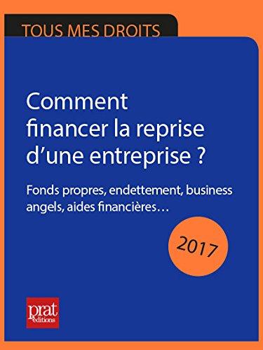 Comment financer la reprise d'une entreprise ?: Fonds propres, endettement, business angels, aides financières…