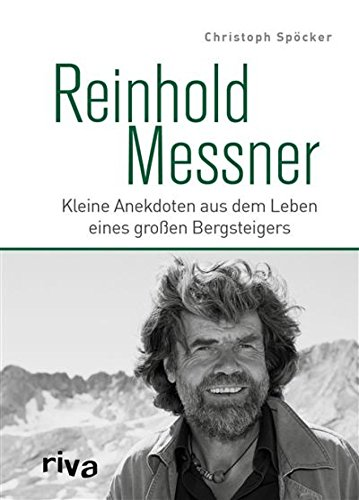 Reinhold Messner: Kleine Anekdoten aus dem Leben eines großen Bergsteigers (Berges Kleinen Eines Biographie)