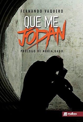 Que me jodan. Una ficción cruda y salvaje: Prólogo de Nuria Gago por Fernando Vaquero